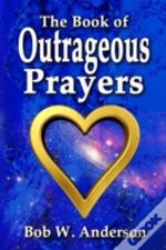 The Book Of Outrageous Prayers