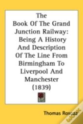 The Book Of The Grand Junction Railway