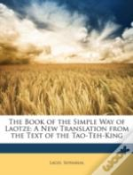 The Book Of The Simple Way Of Laotze: A