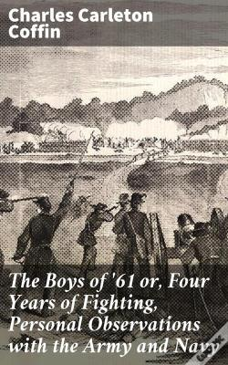 Wook.pt - The Boys Of '61 Or, Four Years Of Fighting, Personal Observations With The Army And Navy