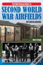 The Bretwalda Guide To Second World War Airfields In Lincolnshire