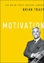 The Brian Tracy Success Library: Motivation