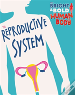 Wook.pt - The Bright And Bold Human Body: The Reproductive System