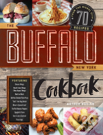 The Buffalo New York Cookbook - 50 Crowd-Pleasing Recipes From 'The Nickel City'