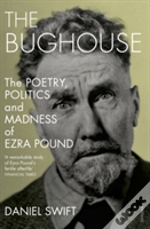 The Bughouse : The Poetry, Politics And Madness Of Ezra Pound