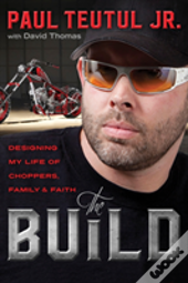 The Build: Designing My Life Of Choppers, Family And Faith