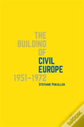 The Building Of Civil Europe 1951-1972