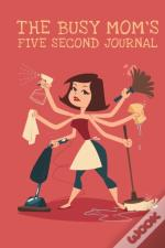 The Busy Mom'S Five Second Journal