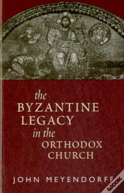 Wook.pt - The Byzantine Legacy In The Orthodox Church