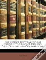 The Cabinet Lawyer: A Popular Digest Of