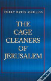 The Cage Cleaners Of Jerusalem