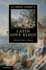 The Cambridge Companion To Latin Love Elegy