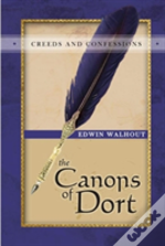 The Canons Of Dort: A Theological And Pastoral Critique