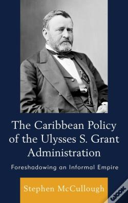Wook.pt - The Caribbean Policy Of The Ulysses S. Grant Administration