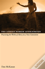 The Catholic Worker After Dorothy