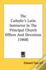 The Catholic'S Latin Instructor In The P