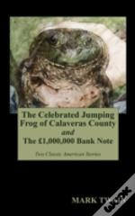 The Celebrated Jumping Frog Of Calaveras County And The 1,000,000 Bank Note