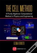 The Cell Method: A Purely Algebraic Computational Method In Physics And Engineering Sciences
