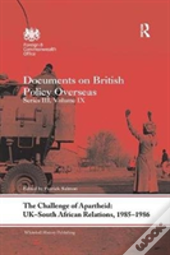 The Challenge Of Apartheid: Uk-South African Relations, 1985-1986
