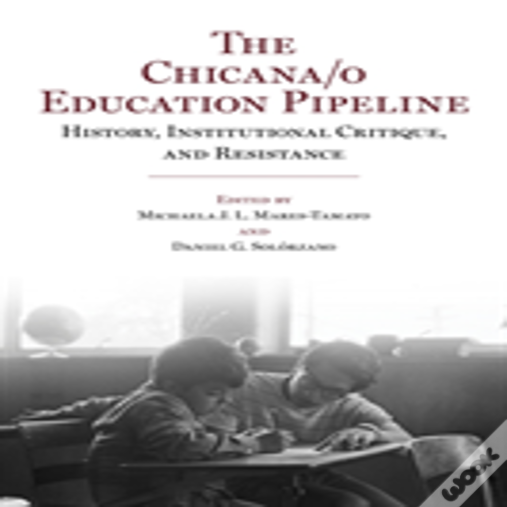 The Chicana/O Education Pipeline