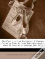 The Child Of The Regiment: A Grand Opera
