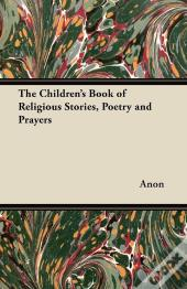 The Children'S Book Of Religious Stories, Poetry And Prayers