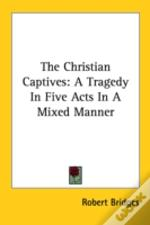 The Christian Captives: A Tragedy In Five Acts In A Mixed Manner