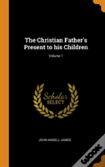 The Christian Father'S Present To His Children; Volume 1