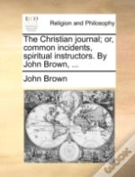 The Christian Journal; Or, Common Incide