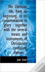 The Christian Life, From Its Beginning,