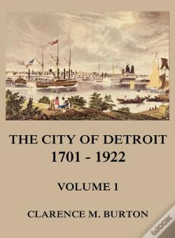 Wook.pt - The City Of Detroit, 1701 -1922, Volume 1