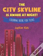 The City Skyline Is Awake At Night! Coloring Book For Teens