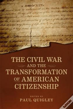 Wook.pt - The Civil War And The Transformation Of American Citizenship