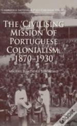 The 'Civilizing Mission' Of Portuguese Colonialism, 1870-1930