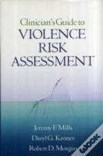 The Clinician'S Guide To Violence Risk Assessment