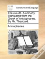 The Clouds. A Comedy. Translated From Th