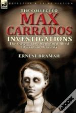 The Collected Max Carrados Investigations: The Cases Of The Renowned Blind Edwardian Detective