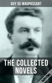 The Collected Novels Of Guy De Maupassant