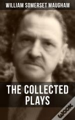 The Collected Plays Of W. Somerset Maugham