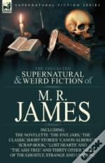 The Collected Supernatural & Weird Fiction Of M. R. James