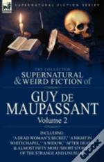 The Collected Supernatural And Weird Fiction Of Guy De Maupassant