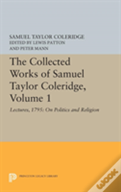 The Collected Works Of Samuel Taylor Coleridge, Volume 1: Lectures, 1795: On Politics And Religion