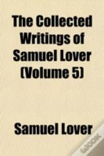 The Collected Writings Of Samuel Lover (
