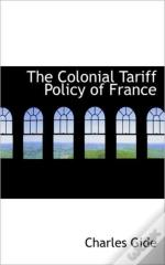 The Colonial Tariff Policy Of France