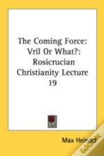 The Coming Force: Vril Or What?: Rosicrucian Christianity Lecture 19