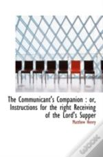 The Communicant'S Companion : Or, Instructions For The Right Receiving Of The Lord'S Supper