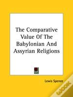 The Comparative Value Of The Babylonian And Assyrian Religions
