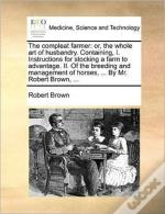 The Compleat Farmer: Or, The Whole Art O