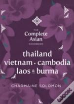 The Complete Asian Cookbook - Thailand, Burma, Cambodia, Laos And Vietnam