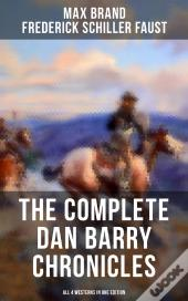 The Complete Dan Barry Chronicles (All 4 Westerns In One Edition)